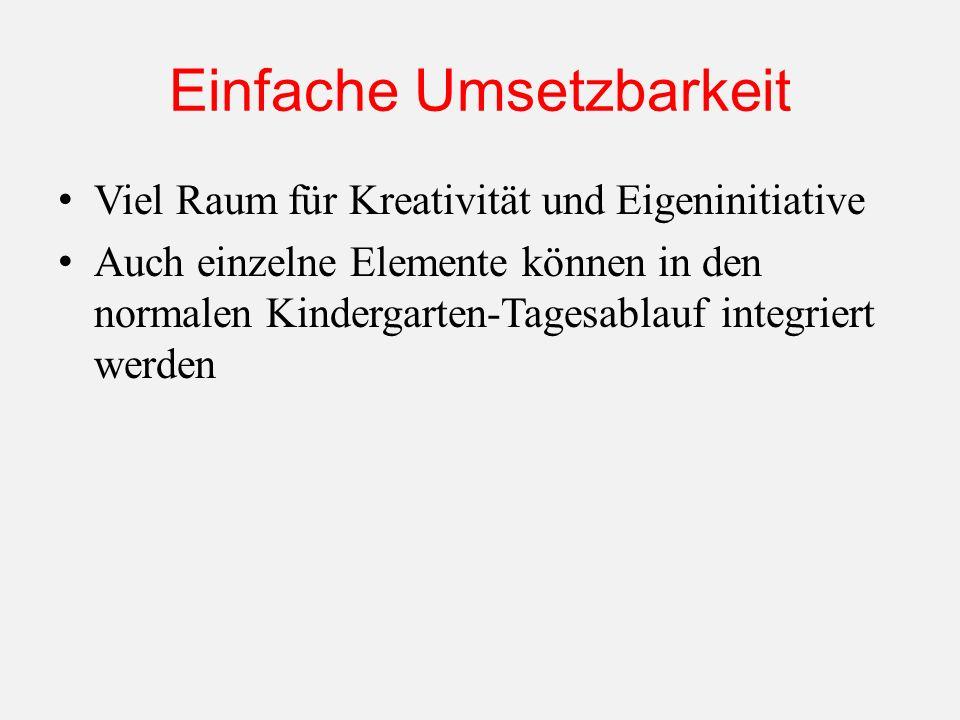 Einfache Umsetzbarkeit Viel Raum für Kreativität und Eigeninitiative Auch einzelne Elemente können in den normalen Kindergarten-Tagesablauf integriert werden