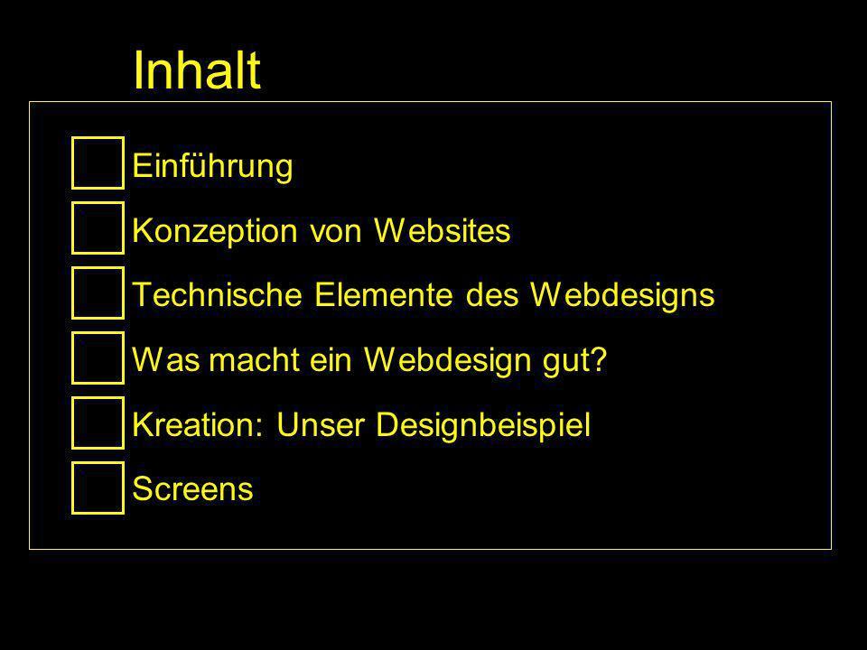 Inhalt Einführung Konzeption von Websites Technische Elemente des Webdesigns Was macht ein Webdesign gut? Kreation: Unser Designbeispiel Screens