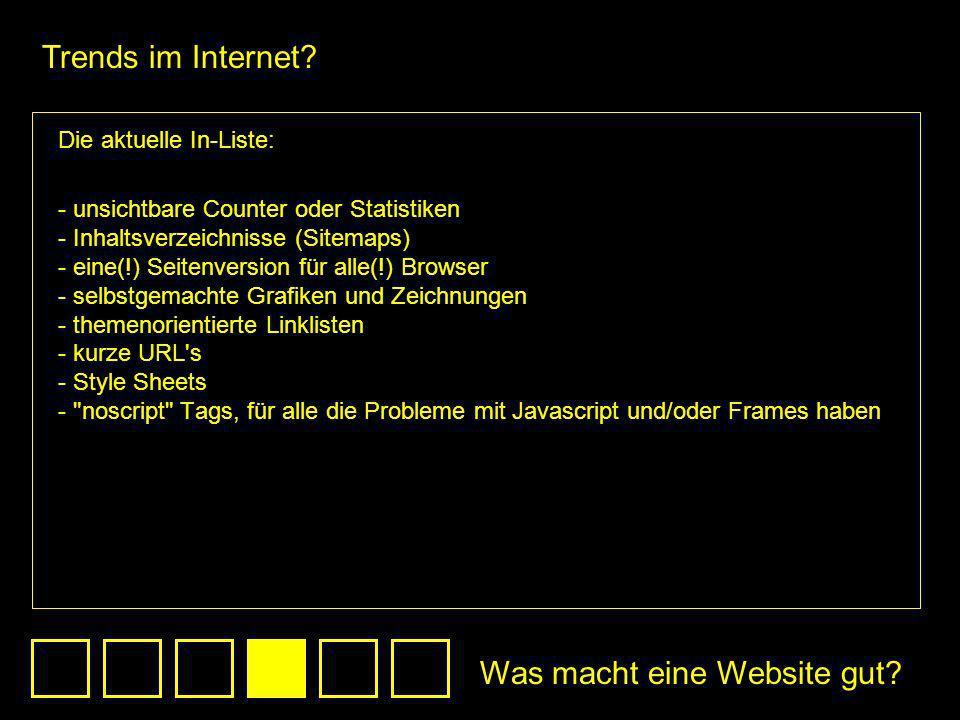 Die aktuelle In-Liste: - unsichtbare Counter oder Statistiken - Inhaltsverzeichnisse (Sitemaps) - eine(!) Seitenversion für alle(!) Browser - selbstge