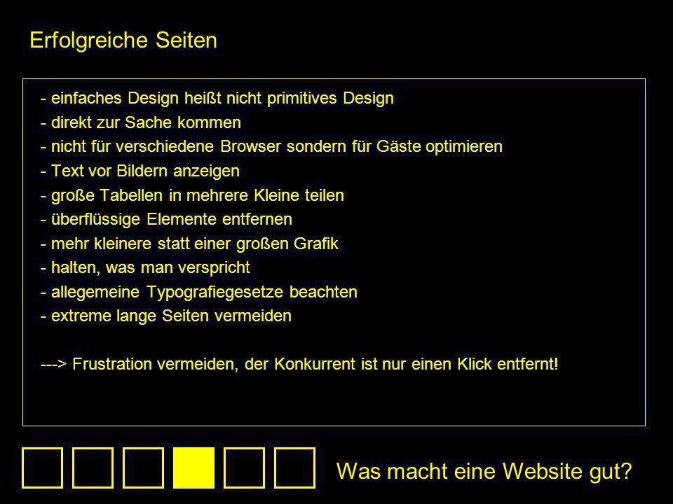 - einfaches Design heißt nicht primitives Design - direkt zur Sache kommen - nicht für verschiedene Browser sondern für Gäste optimieren - Text vor Bi