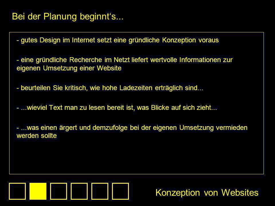 - gutes Design im Internet setzt eine gründliche Konzeption voraus - eine gründliche Recherche im Netzt liefert wertvolle Informationen zur eigenen Um