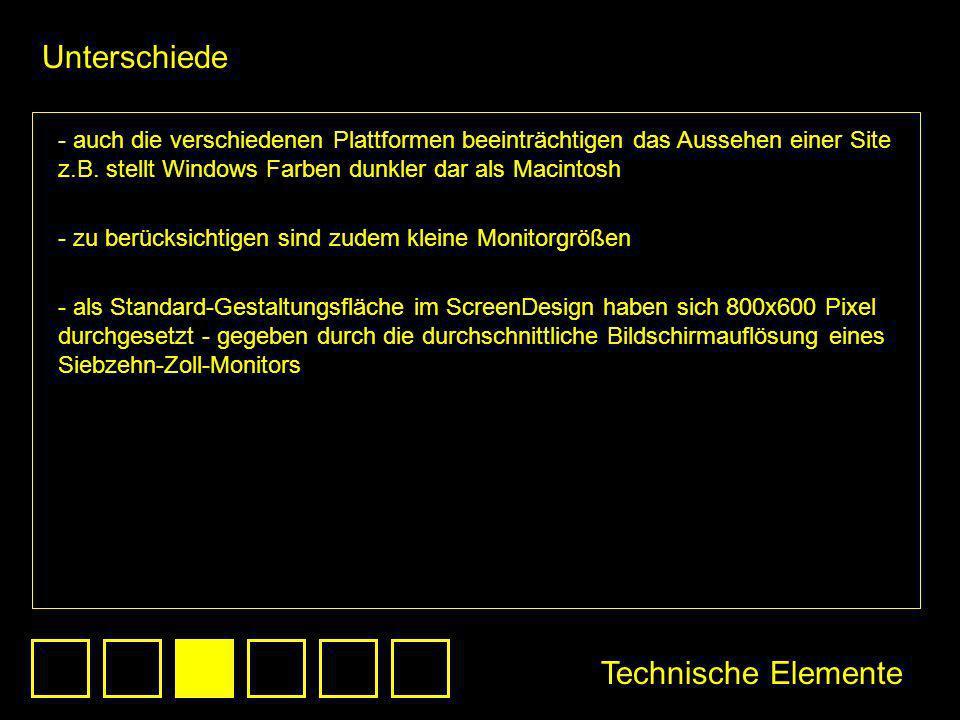 - auch die verschiedenen Plattformen beeinträchtigen das Aussehen einer Site z.B. stellt Windows Farben dunkler dar als Macintosh - zu berücksichtigen