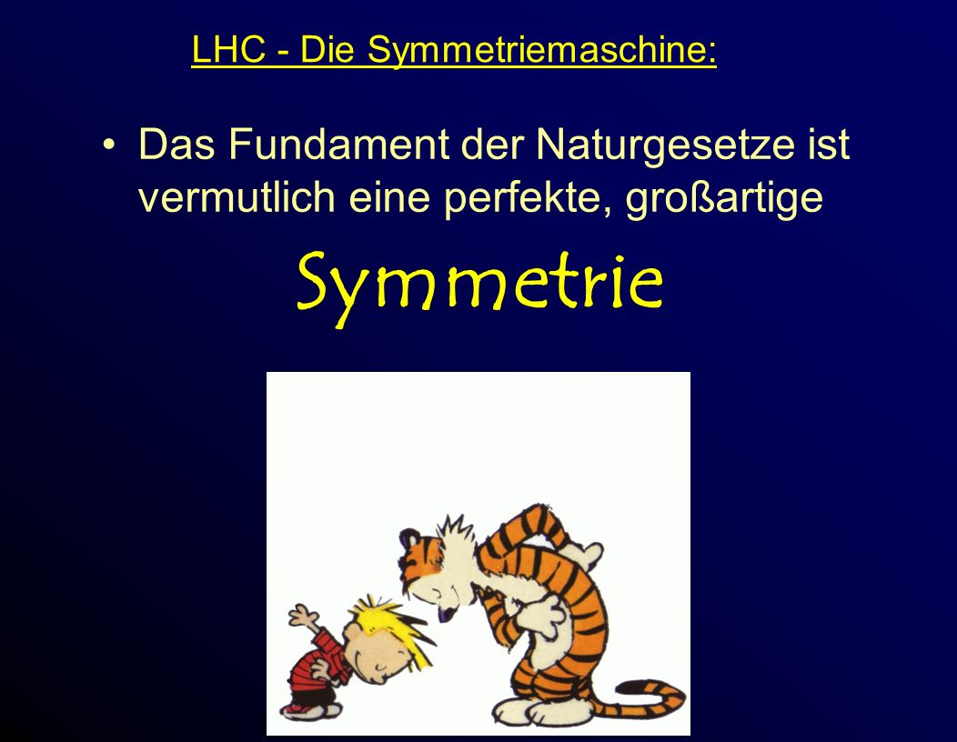 Das Fundament der Naturgesetze ist vermutlich eine perfekte, großartige Symmetrie LHC - Die Symmetriemaschine: