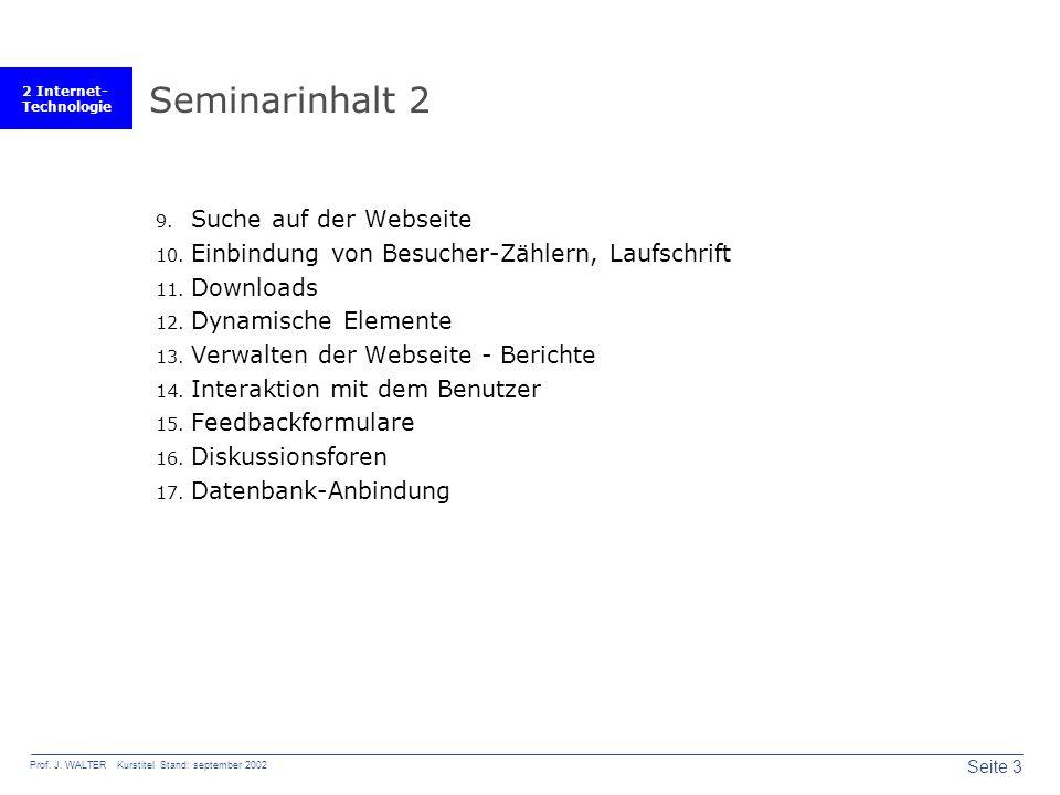 2 Internet- Technologie Seite 3 Prof. J. WALTER Kurstitel Stand: september 2002 Seminarinhalt 2 9.