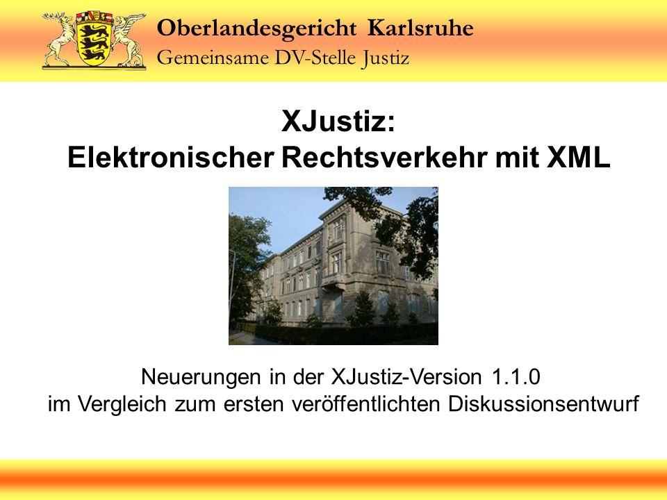 Oberlandesgericht Karlsruhe Gemeinsame DV-Stelle Justiz Neuerungen in der XJustiz-Version 1.1.0 im Vergleich zum ersten veröffentlichten Diskussionsen