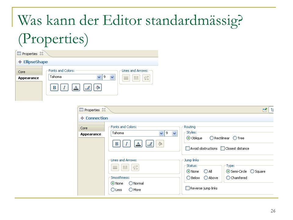 26 Was kann der Editor standardmässig? (Properties)
