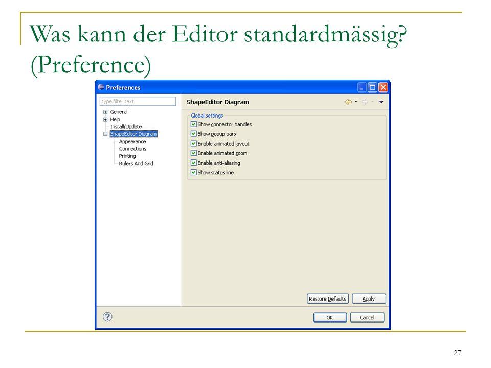 27 Was kann der Editor standardmässig? (Preference)
