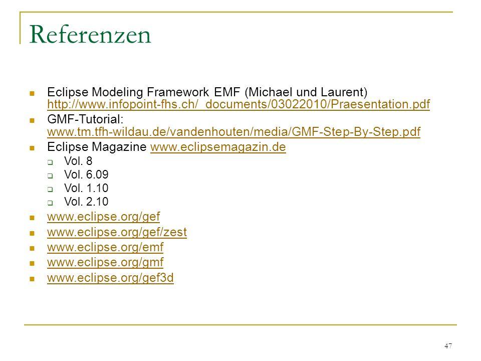 47 Referenzen Eclipse Modeling Framework EMF (Michael und Laurent) http://www.infopoint-fhs.ch/_documents/03022010/Praesentation.pdf http://www.infopo