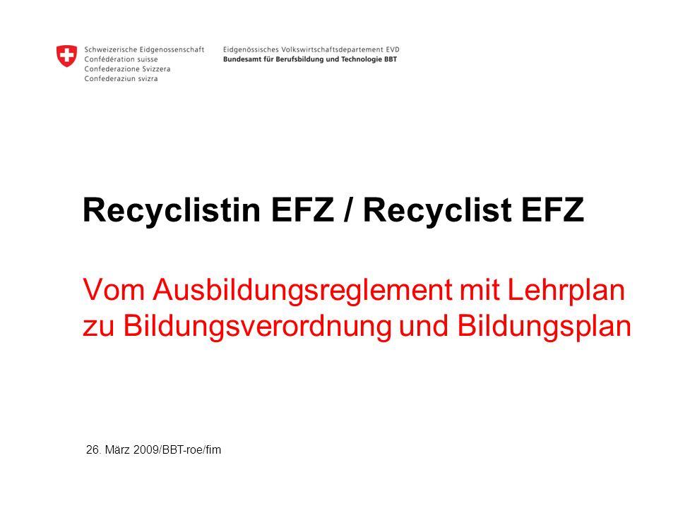 Recyclistin EFZ / Recyclist EFZ Vom Ausbildungsreglement mit Lehrplan zu Bildungsverordnung und Bildungsplan 26. März 2009/BBT-roe/fim