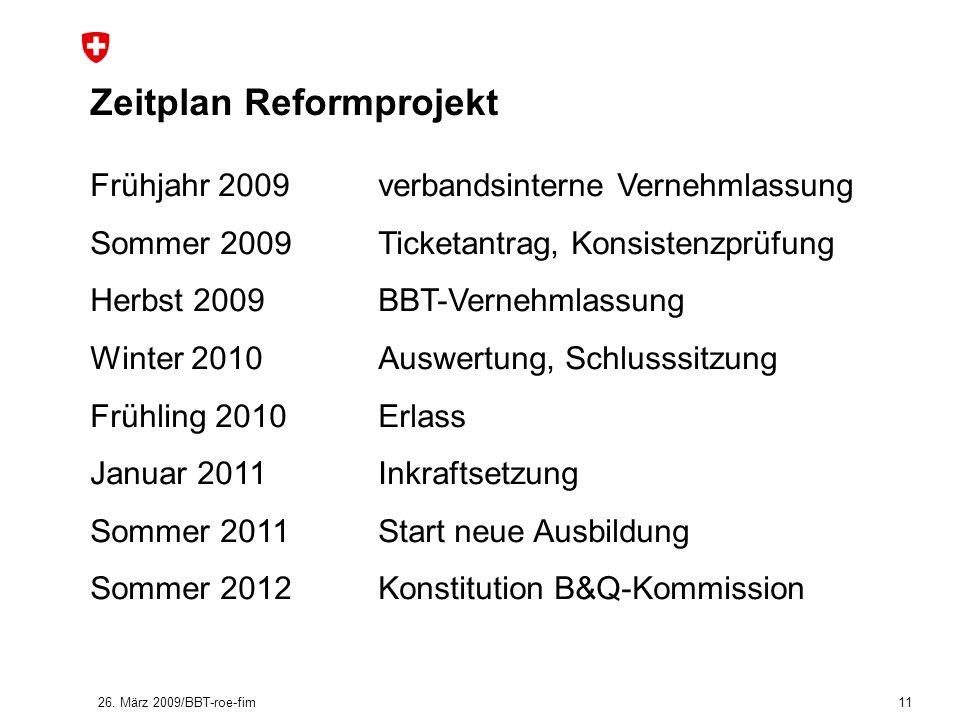 11 Zeitplan Reformprojekt Frühjahr 2009 verbandsinterne Vernehmlassung Sommer 2009 Ticketantrag, Konsistenzprüfung Herbst 2009 BBT-Vernehmlassung Wint