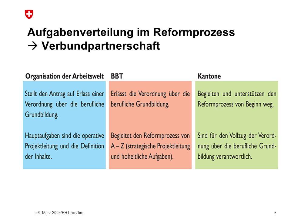 Aufgabenverteilung im Reformprozess Verbundpartnerschaft 26. März 2009/BBT-roe/fim 6
