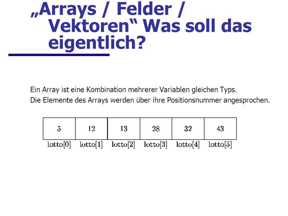 Ein Array ist eine Kombination mehrerer Variablen gleichen Typs.