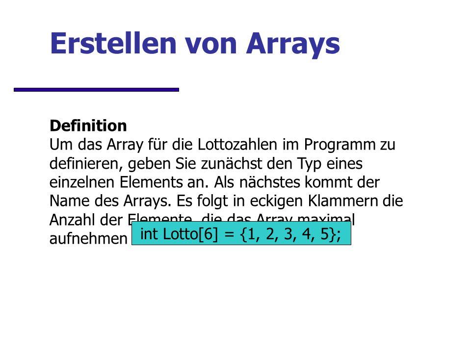 Erstellen von Arrays Definition Um das Array für die Lottozahlen im Programm zu definieren, geben Sie zunächst den Typ eines einzelnen Elements an.