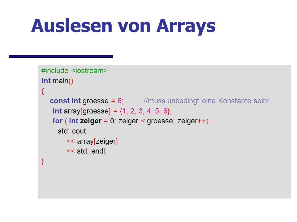 Auslesen von Arrays #include int main() { const int groesse = 6;//muss unbedingt eine Konstante sein.