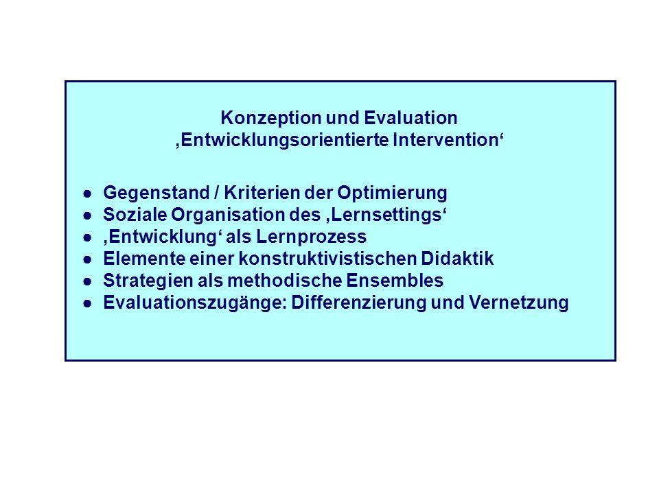 Konzeption und Evaluation Entwicklungsorientierte Intervention Gegenstand / Kriterien der Optimierung Soziale Organisation des Lernsettings Entwicklun