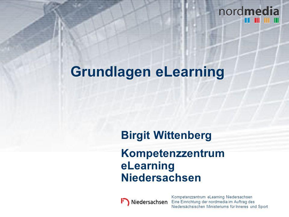 Grundlagen eLearning Birgit Wittenberg Kompetenzzentrum eLearning Niedersachsen Eine Einrichtung der nordmedia im Auftrag des Niedersächsischen Minist