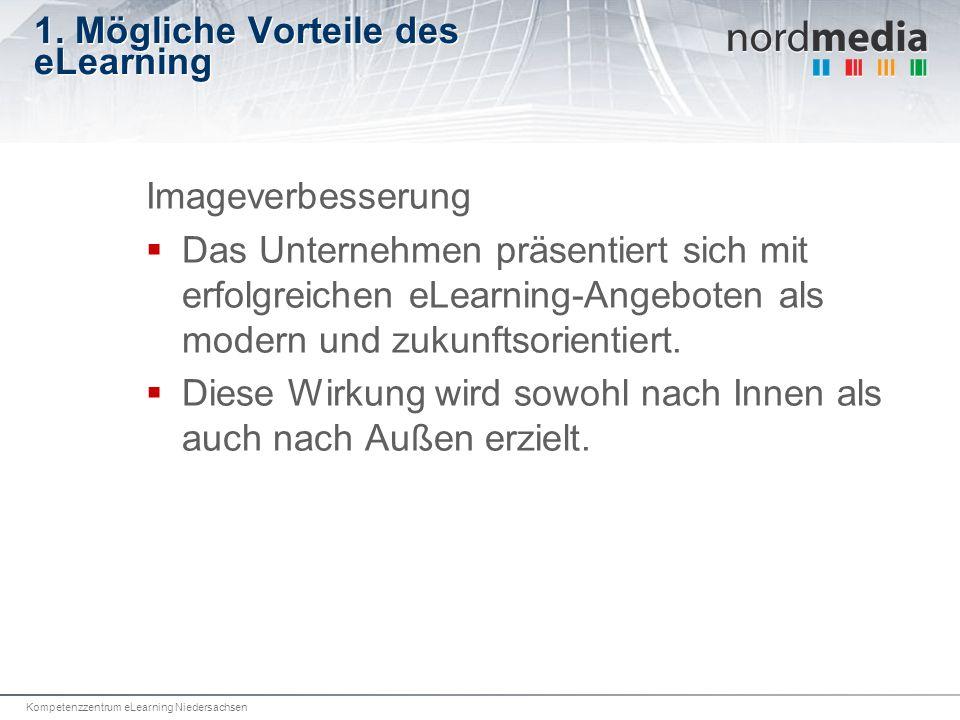 Kompetenzzentrum eLearning Niedersachsen 1. Mögliche Vorteile des eLearning Imageverbesserung Das Unternehmen präsentiert sich mit erfolgreichen eLear