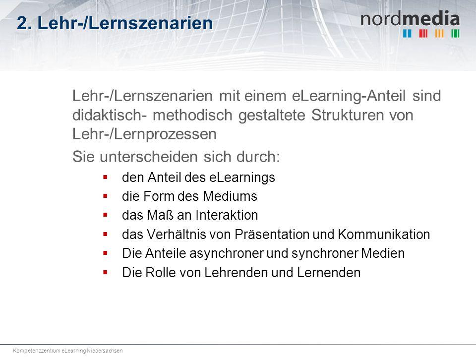 Kompetenzzentrum eLearning Niedersachsen 2. Lehr-/Lernszenarien Lehr-/Lernszenarien mit einem eLearning-Anteil sind didaktisch- methodisch gestaltete