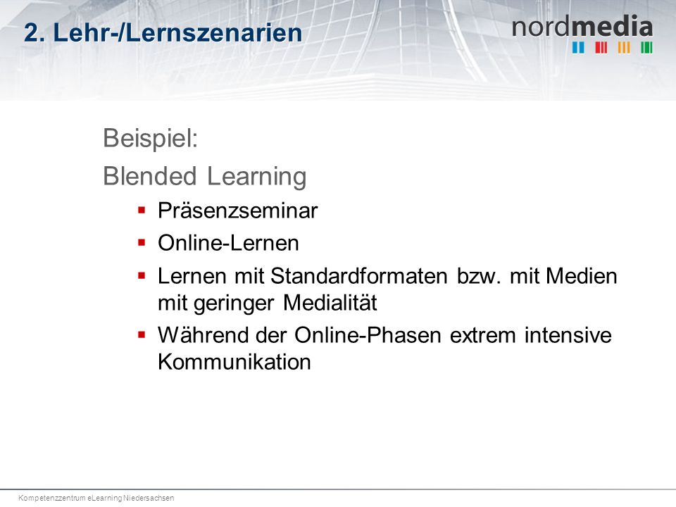 Kompetenzzentrum eLearning Niedersachsen 2. Lehr-/Lernszenarien Beispiel: Blended Learning Präsenzseminar Online-Lernen Lernen mit Standardformaten bz