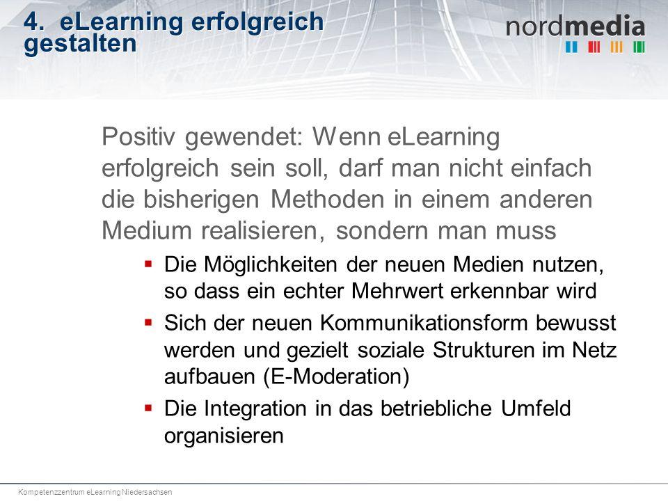 Kompetenzzentrum eLearning Niedersachsen 4. eLearning erfolgreich gestalten Positiv gewendet: Wenn eLearning erfolgreich sein soll, darf man nicht ein
