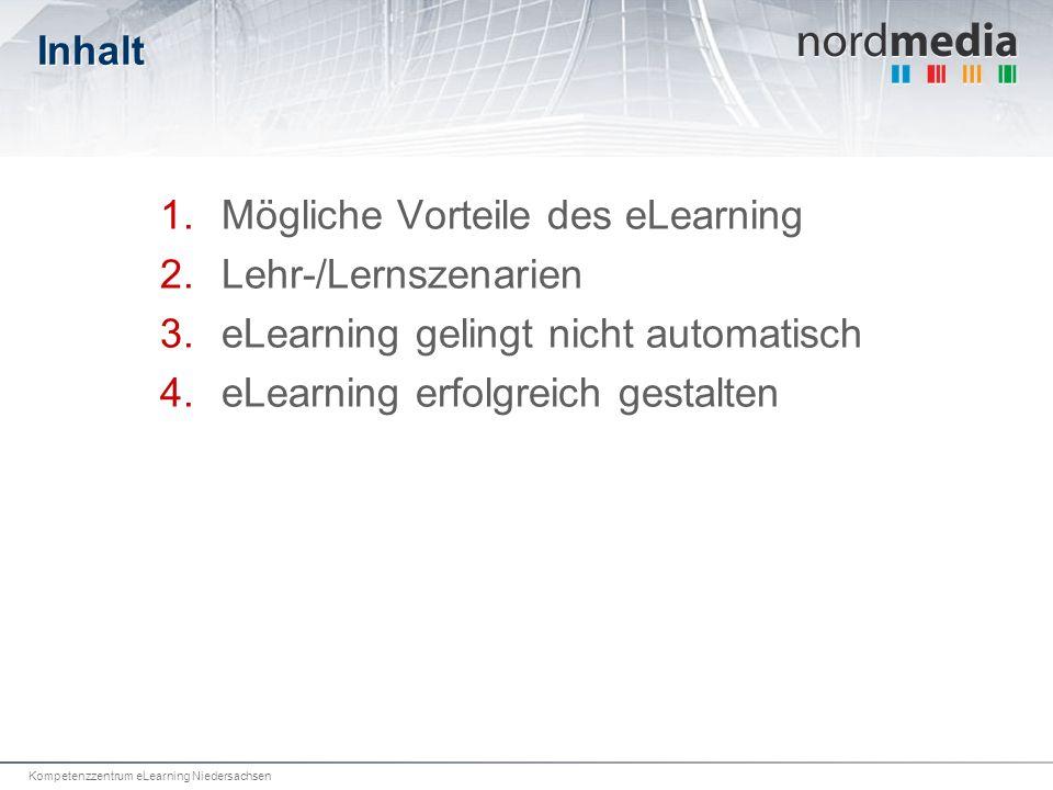 Kompetenzzentrum eLearning Niedersachsen Inhalt Mögliche Vorteile des eLearning Lehr-/Lernszenarien eLearning gelingt nicht automatisch eLearning erfo