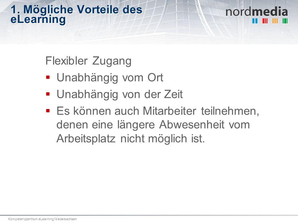 Kompetenzzentrum eLearning Niedersachsen 1. Mögliche Vorteile des eLearning Flexibler Zugang Unabhängig vom Ort Unabhängig von der Zeit Es können auch