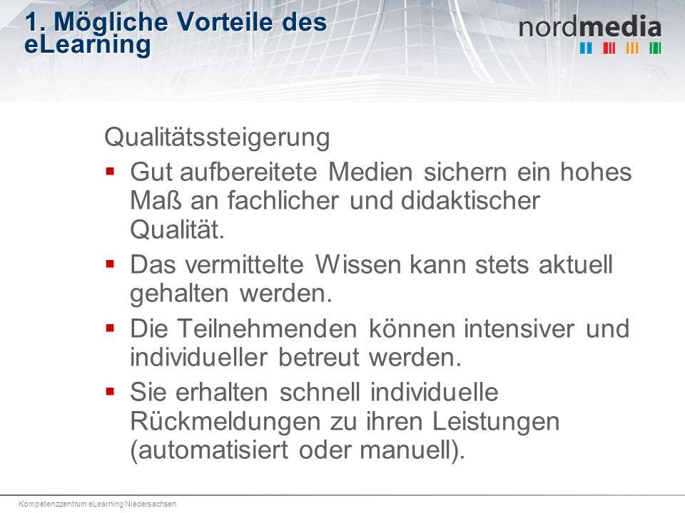 Kompetenzzentrum eLearning Niedersachsen 1. Mögliche Vorteile des eLearning Qualitätssteigerung Gut aufbereitete Medien sichern ein hohes Maß an fachl