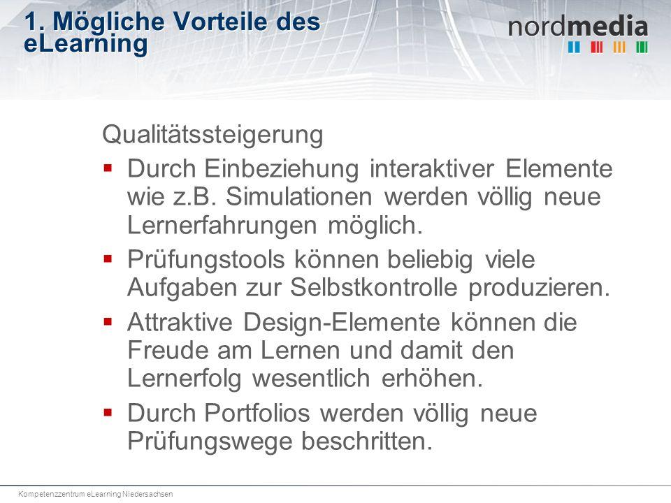 Kompetenzzentrum eLearning Niedersachsen 1. Mögliche Vorteile des eLearning Qualitätssteigerung Durch Einbeziehung interaktiver Elemente wie z.B. Simu
