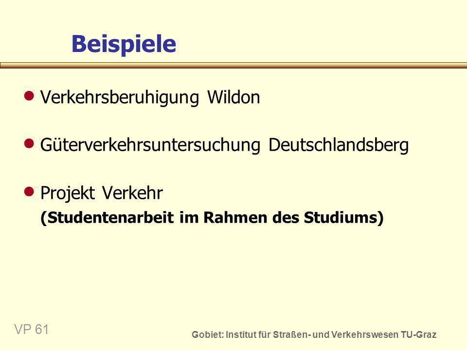 Gobiet: Institut für Straßen- und Verkehrswesen TU-Graz VP 61 Beispiele Verkehrsberuhigung Wildon Güterverkehrsuntersuchung Deutschlandsberg Projekt V