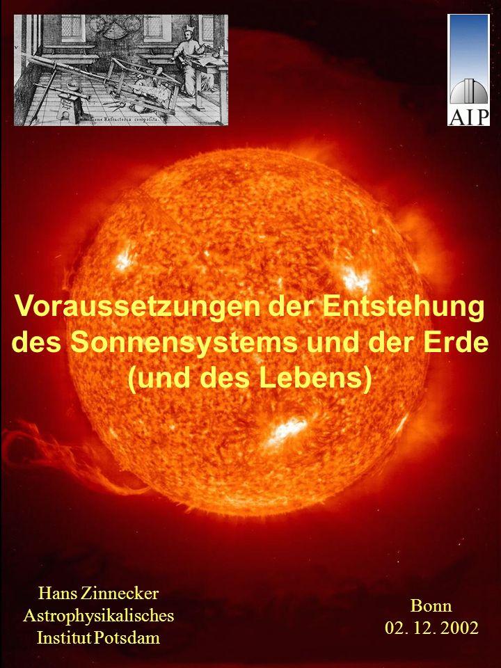Voraussetzungen der Entstehung des Sonnensystems und der Erde (und des Lebens) Hans Zinnecker Astrophysikalisches Institut Potsdam Bonn 02. 12. 2002