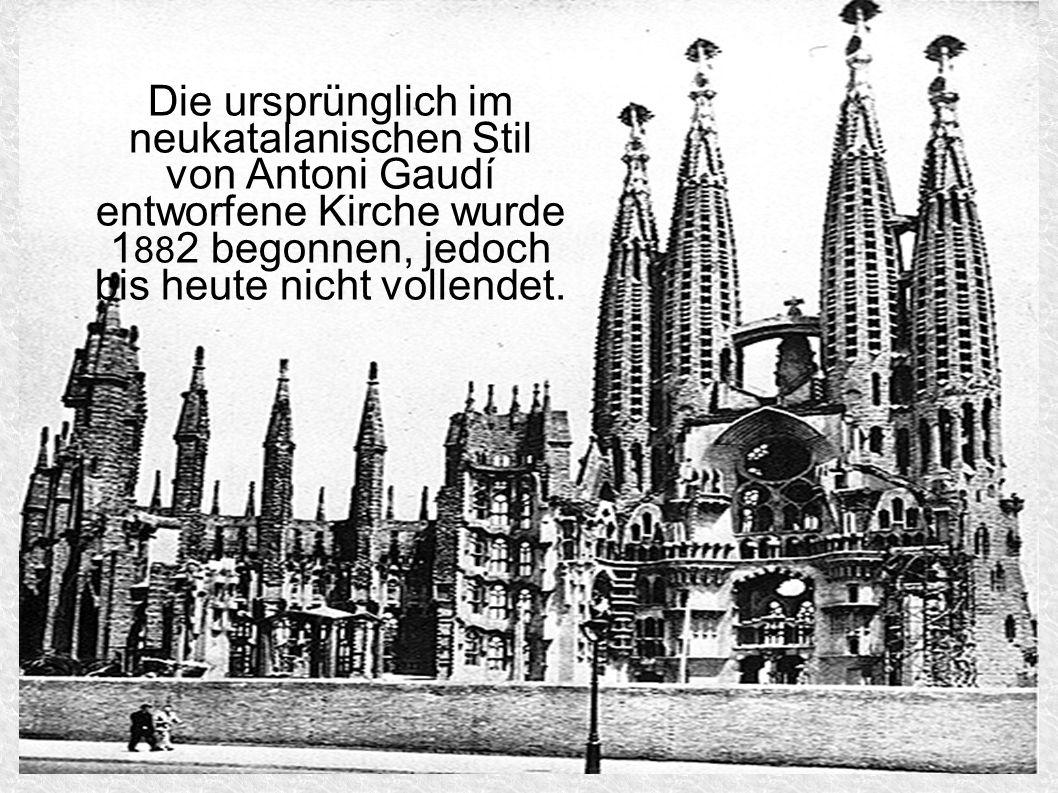Die ursprünglich im neukatalanischen Stil von Antoni Gaudí entworfene Kirche wurde 1 88 2 begonnen, jedoch bis heute nicht vollendet.