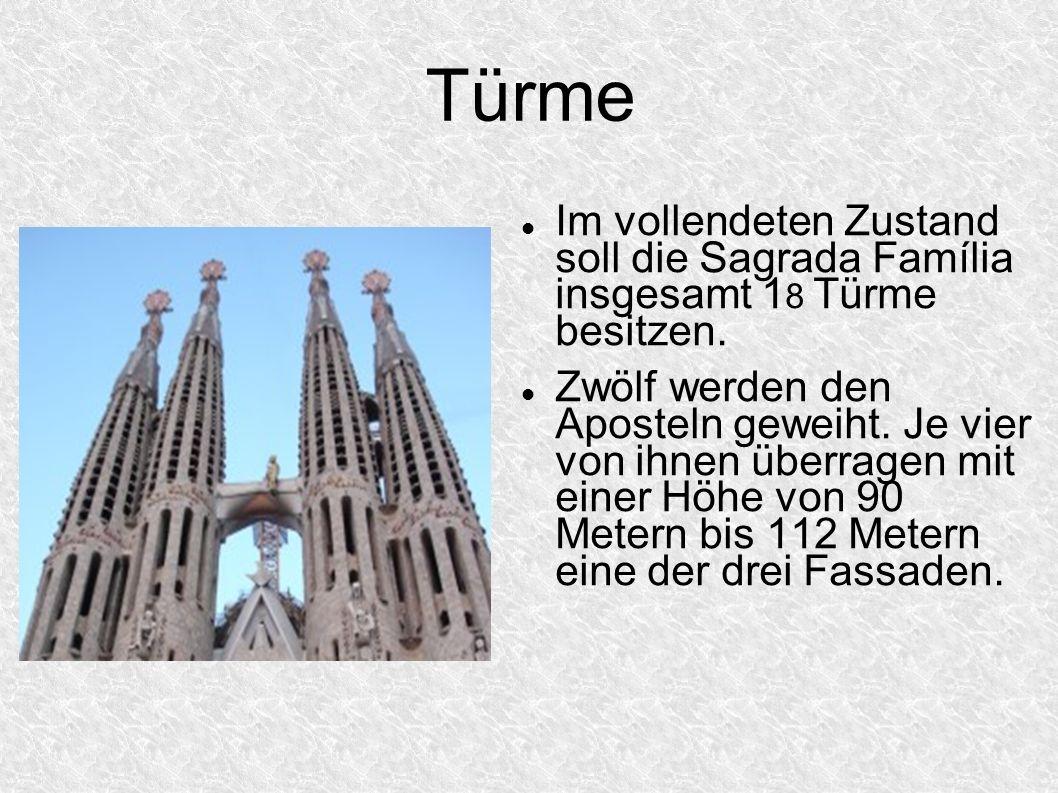 Türme Im vollendeten Zustand soll die Sagrada Família insgesamt 1 8 Türme besitzen. Zwölf werden den Aposteln geweiht. Je vier von ihnen überragen mit