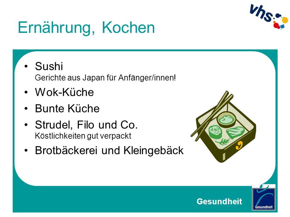 Ernährung, Kochen Sushi Gerichte aus Japan für Anfänger/innen! Wok-Küche Bunte Küche Strudel, Filo und Co. Köstlichkeiten gut verpackt Brotbäckerei un