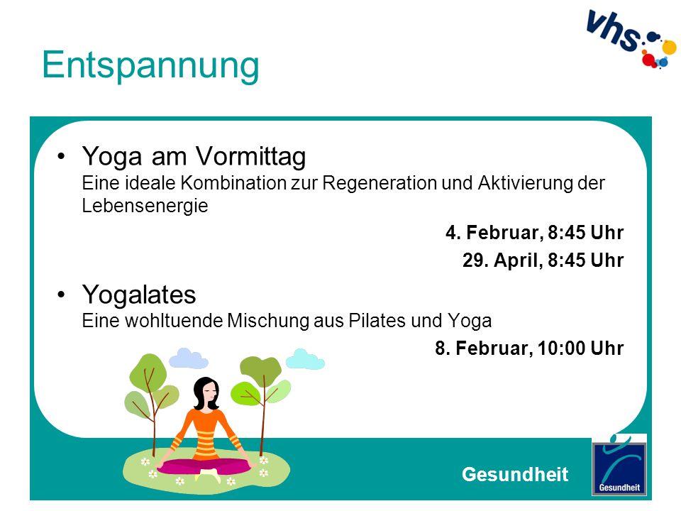 Entspannung Yoga am Vormittag Eine ideale Kombination zur Regeneration und Aktivierung der Lebensenergie 4. Februar, 8:45 Uhr 29. April, 8:45 Uhr Yoga