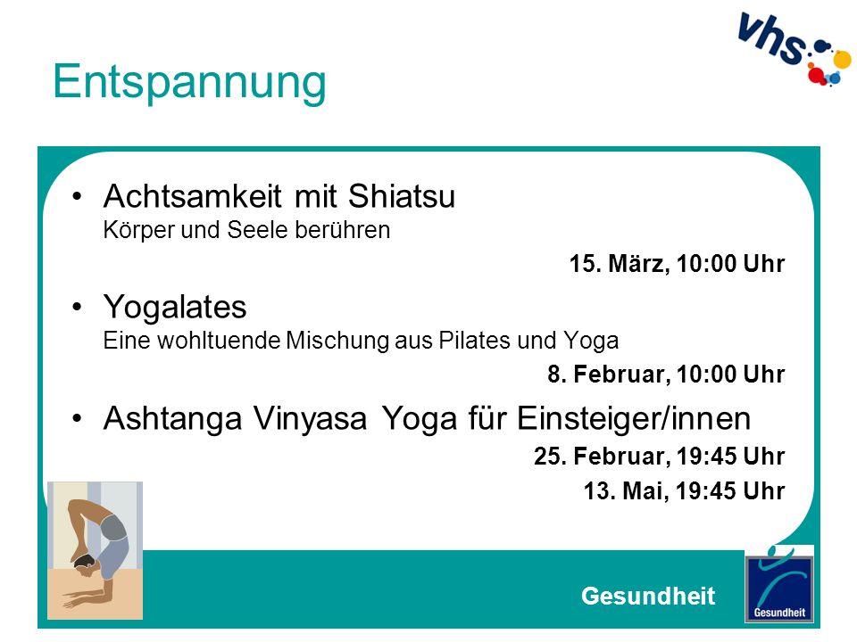 Entspannung Achtsamkeit mit Shiatsu Körper und Seele berühren 15. März, 10:00 Uhr Yogalates Eine wohltuende Mischung aus Pilates und Yoga 8. Februar,