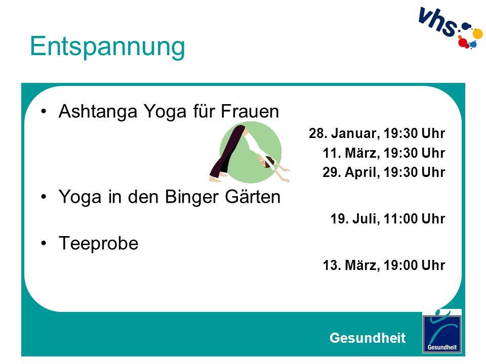 Entspannung Ashtanga Yoga für Frauen 28. Januar, 19:30 Uhr 11. März, 19:30 Uhr 29. April, 19:30 Uhr Yoga in den Binger Gärten 19. Juli, 11:00 Uhr Teep