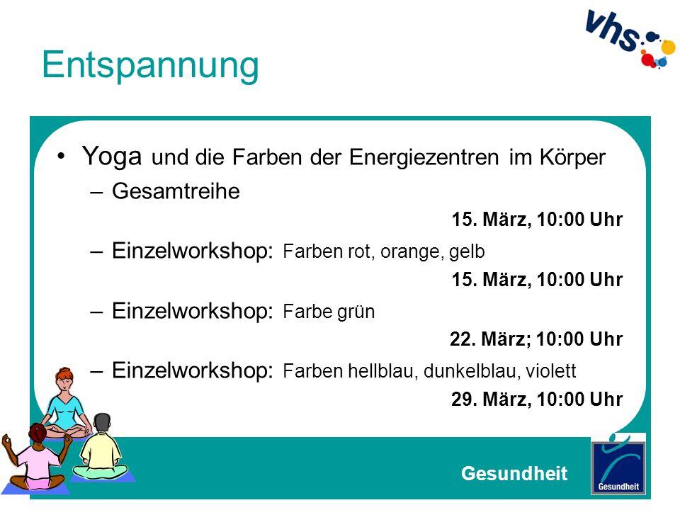 Entspannung Yoga und die Farben der Energiezentren im Körper –Gesamtreihe 15. März, 10:00 Uhr –Einzelworkshop: Farben rot, orange, gelb 15. März, 10:0