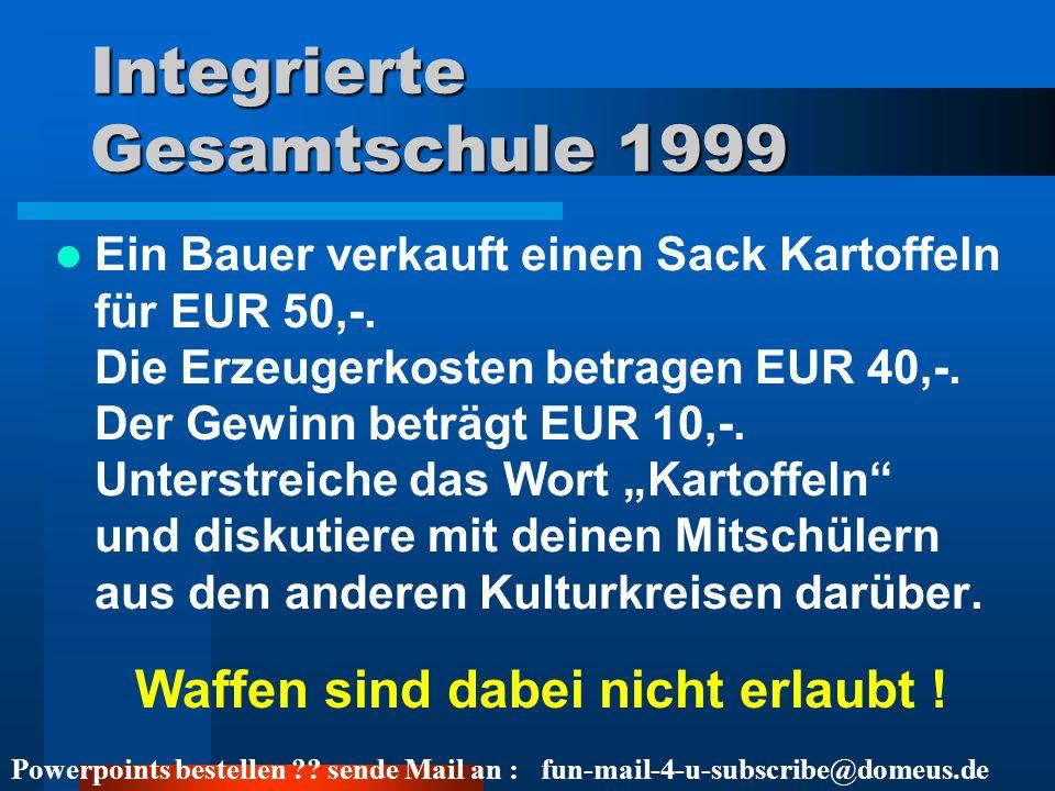 Powerpoints bestellen ?? sende Mail an : fun-mail-4-u-subscribe@domeus.de Integrierte Gesamtschule 1999 Ein Bauer verkauft einen Sack Kartoffeln für E
