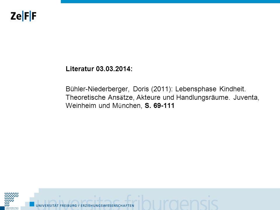 Literatur 03.03.2014: Bühler-Niederberger, Doris (2011): Lebensphase Kindheit. Theoretische Ans ä tze, Akteure und Handlungsräume. Juventa, Weinheim u