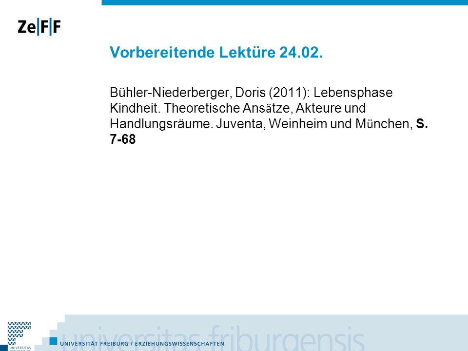 Vorbereitende Lektüre 24.02. Bühler-Niederberger, Doris (2011): Lebensphase Kindheit. Theoretische Ans ä tze, Akteure und Handlungsräume. Juventa, Wei