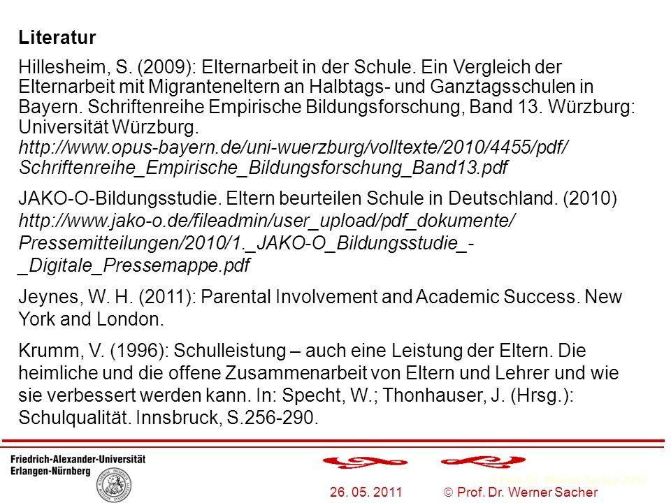 Prof. Dr. Werner Sacher 2010 26. 05. 2011 Prof. Dr. Werner Sacher Literatur Hillesheim, S. (2009): Elternarbeit in der Schule. Ein Vergleich der Elter
