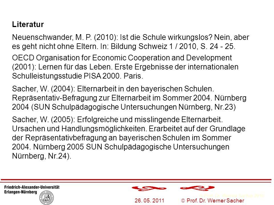 Prof. Dr. Werner Sacher 2010 26. 05. 2011 Prof. Dr. Werner Sacher Literatur Neuenschwander, M. P. (2010): Ist die Schule wirkungslos? Nein, aber es ge