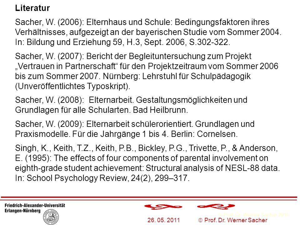 Prof. Dr. Werner Sacher 2010 26. 05. 2011 Prof. Dr. Werner Sacher Literatur Sacher, W. (2006): Elternhaus und Schule: Bedingungsfaktoren ihres Verhält