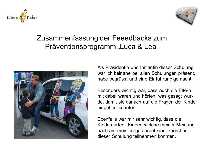 Zusammenfassung der Feeedbacks zum Präventionsprogramm Luca & Lea Als Präsidentin und Initiantin dieser Schulung war ich beinahe bei allen Schulungen präsent, habe begrüsst und eine Einführung gemacht.