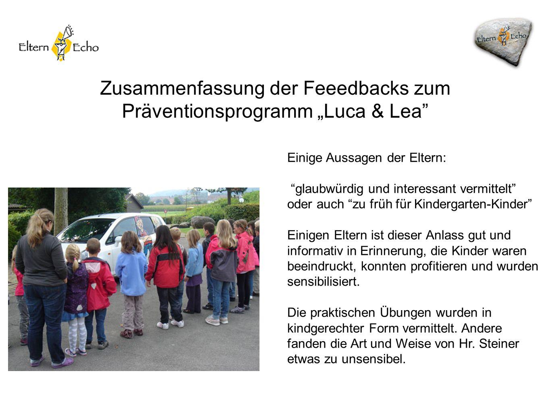 Zusammenfassung der Feeedbacks zum Präventionsprogramm Luca & Lea Einige Erkenntnisse: Je grösser die Kinder, desto besser ist das Angebot aufgenommen worden, sowohl bei den Kindern, den Eltern als auch bei den Lehrpersonen.