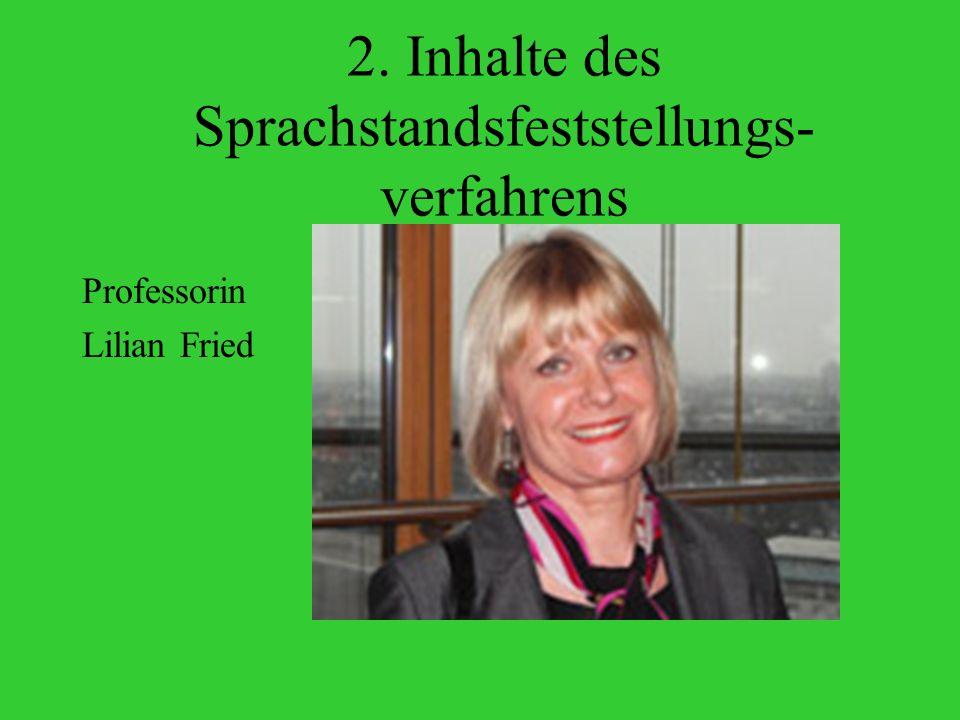 2. Inhalte des Sprachstandsfeststellungs- verfahrens Professorin Lilian Fried