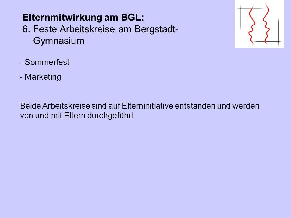 - Sommerfest - Marketing Beide Arbeitskreise sind auf Elterninitiative entstanden und werden von und mit Eltern durchgeführt. Elternmitwirkung am BGL: