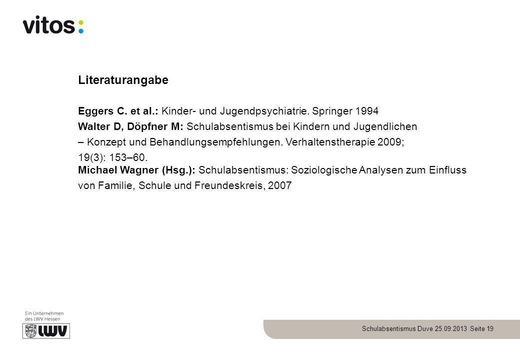 Schulabsentismus Duve 25.09.2013 Seite 19 Literaturangabe Eggers C. et al.: Kinder- und Jugendpsychiatrie. Springer 1994 Walter D, Döpfner M: Schulabs