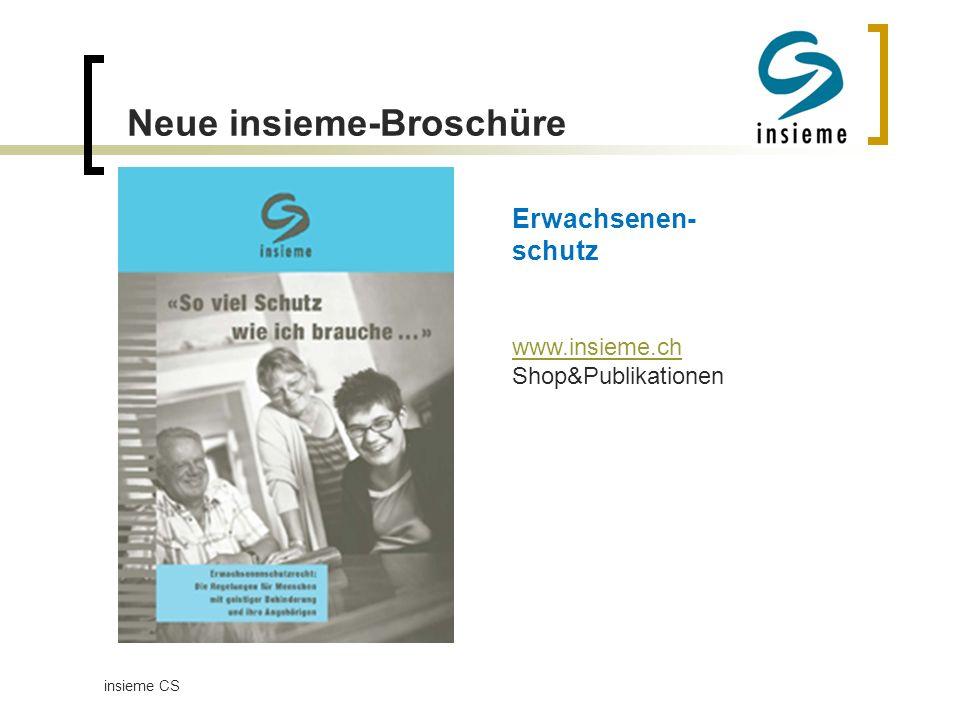 Neue insieme-Broschüre insieme CS Erwachsenen- schutz www.insieme.ch Shop&Publikationen