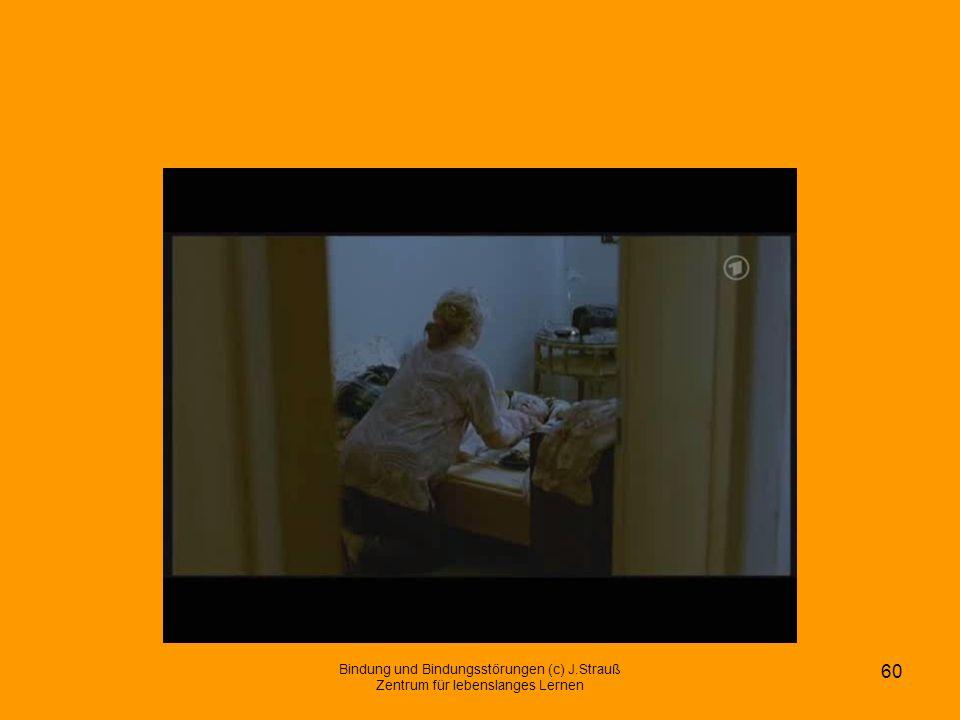 Bindung und Bindungsstörungen (c) J.Strauß Zentrum für lebenslanges Lernen 60